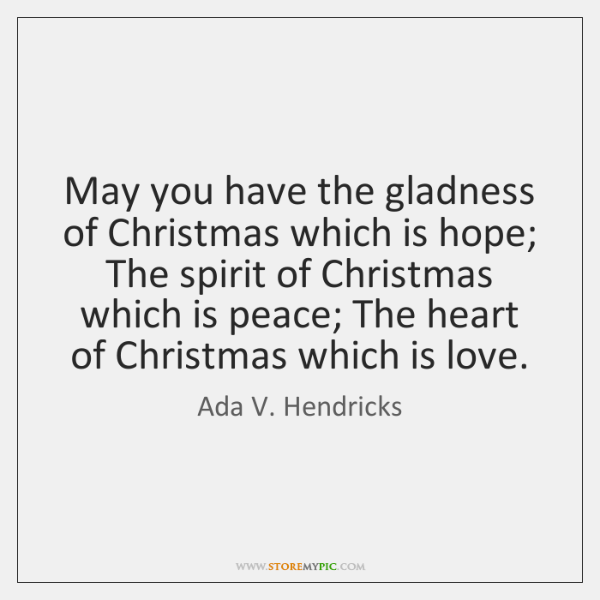 May you have the gladness of Christmas which is hope; The spirit ...