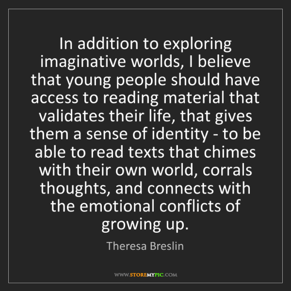 Theresa Breslin: In addition to exploring imaginative worlds, I believe...