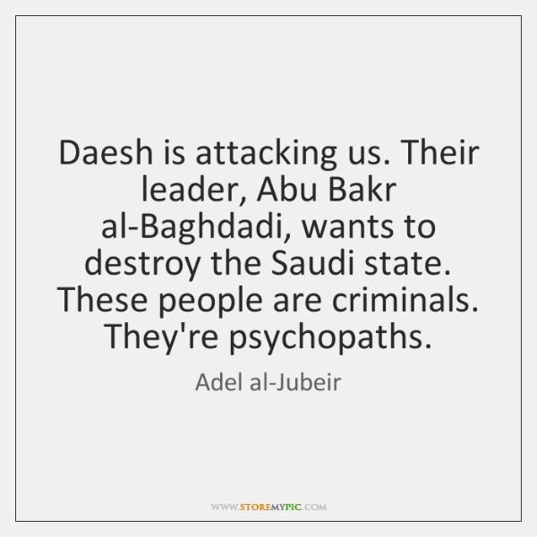 Daesh is attacking us. Their leader, Abu Bakr al-Baghdadi, wants to destroy ...