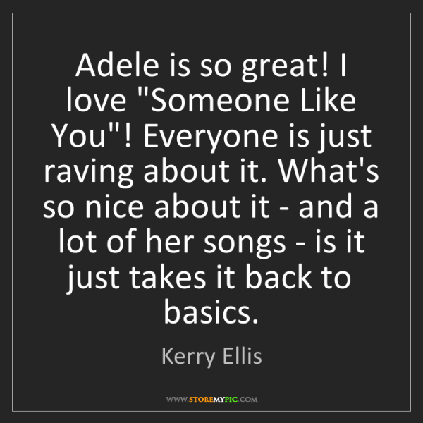 "Kerry Ellis: Adele is so great! I love ""Someone Like You""! Everyone..."