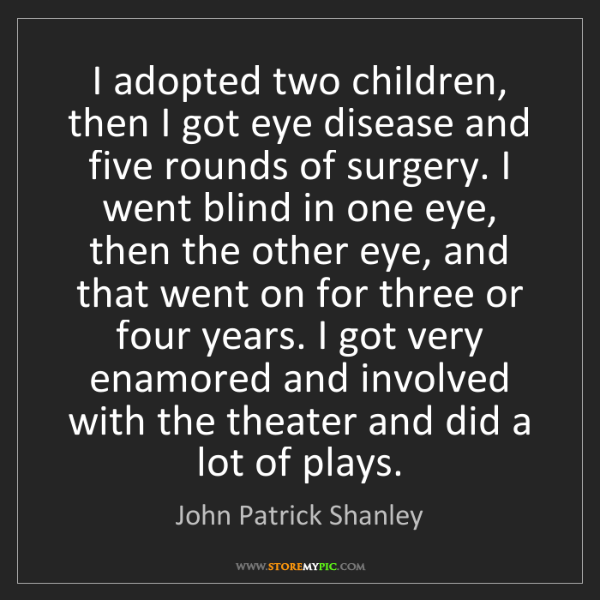 John Patrick Shanley: I adopted two children, then I got eye disease and five...
