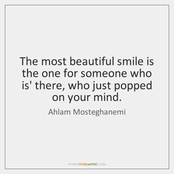 The most beautiful smile is the one for someone who is' there, ...