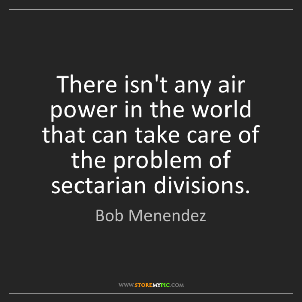 Bob Menendez: There isn't any air power in the world that can take...