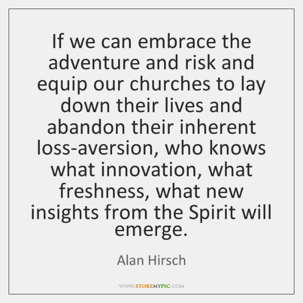 If we can embrace the adventure and risk and equip our churches ...