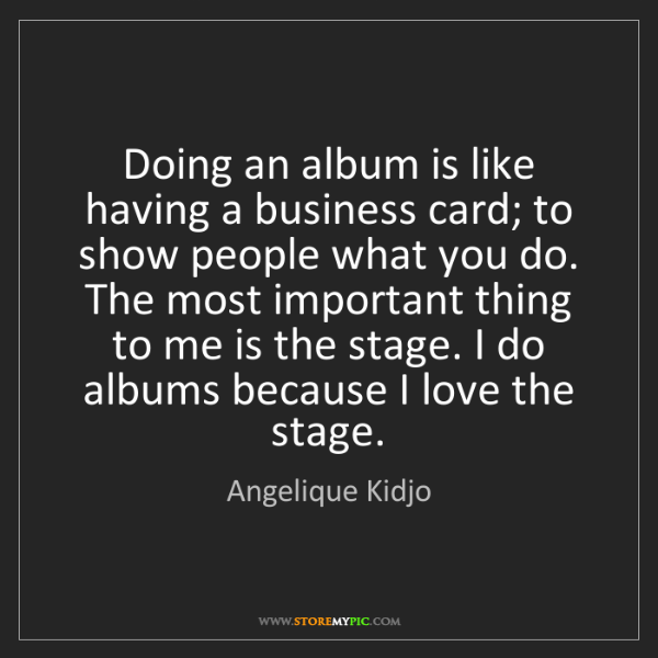 Angelique Kidjo: Doing an album is like having a business card; to show...