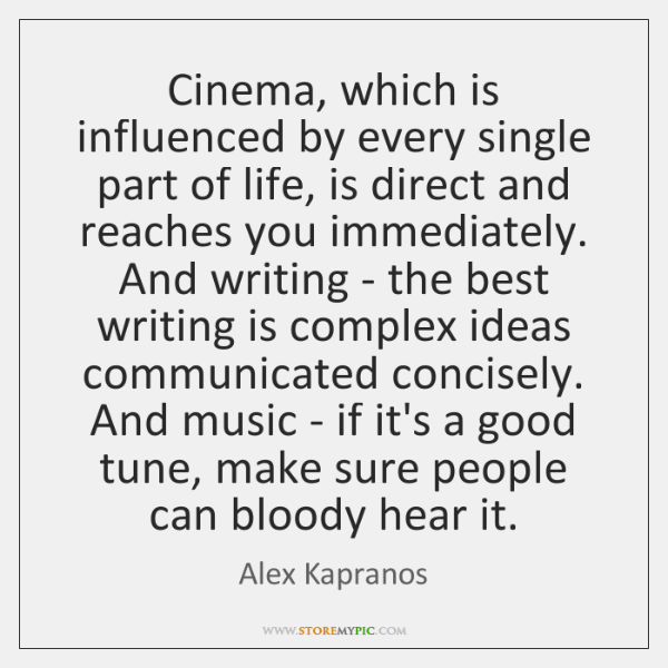 Cinema, which is influenced by every single part of life, is direct ...