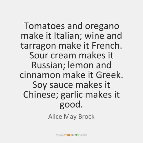Tomatoes and oregano make it Italian; wine and tarragon make it French. ...
