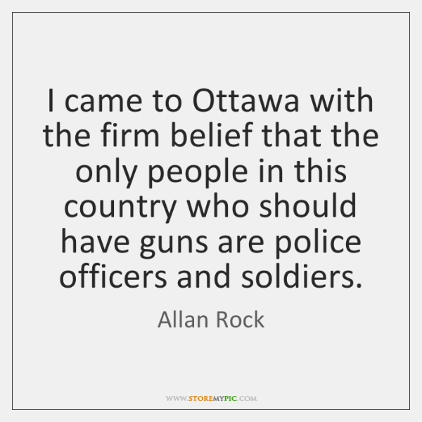 I came to Ottawa with the firm belief that the only people ...