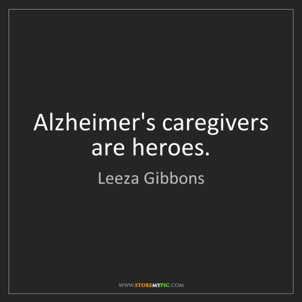 Leeza Gibbons: Alzheimer's caregivers are heroes.