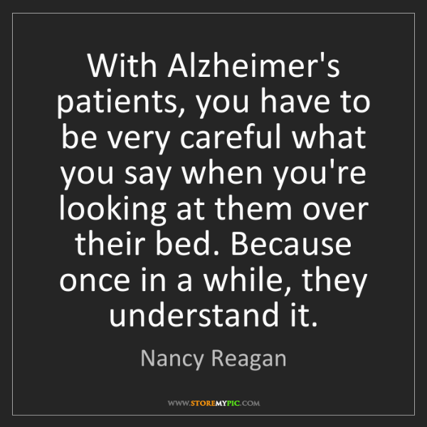 Nancy Reagan: With Alzheimer's patients, you have to be very careful...