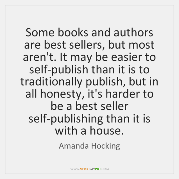 Some books and authors are best sellers, but most aren't. It may ...