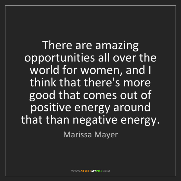 Marissa Mayer: There are amazing opportunities all over the world for...
