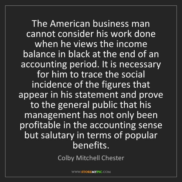 Colby Mitchell Chester: The American business man cannot consider his work done...