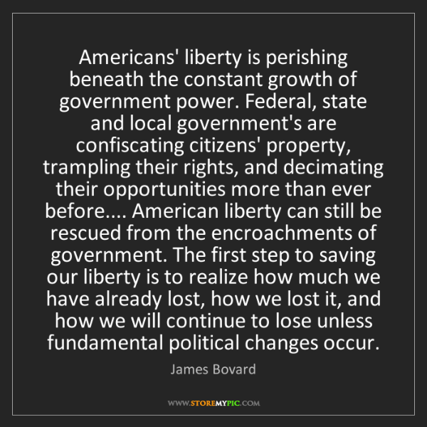 James Bovard: Americans' liberty is perishing beneath the constant...
