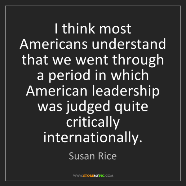 Susan Rice: I think most Americans understand that we went through...