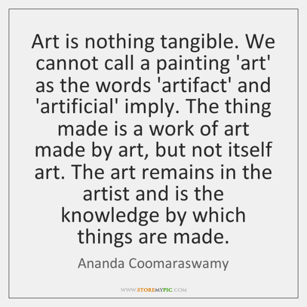 Art is nothing tangible. We cannot call a painting 'art' as the ...