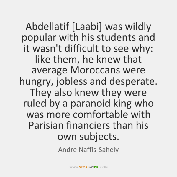 Abdellatif [Laabi] was wildly popular with his students and it wasn't difficult ...