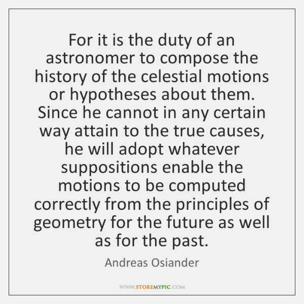 For it is the duty of an astronomer to compose the history ...
