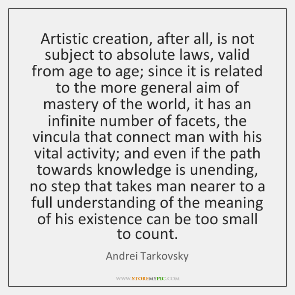 Artistic creation, after all, is not subject to absolute laws, valid from ...