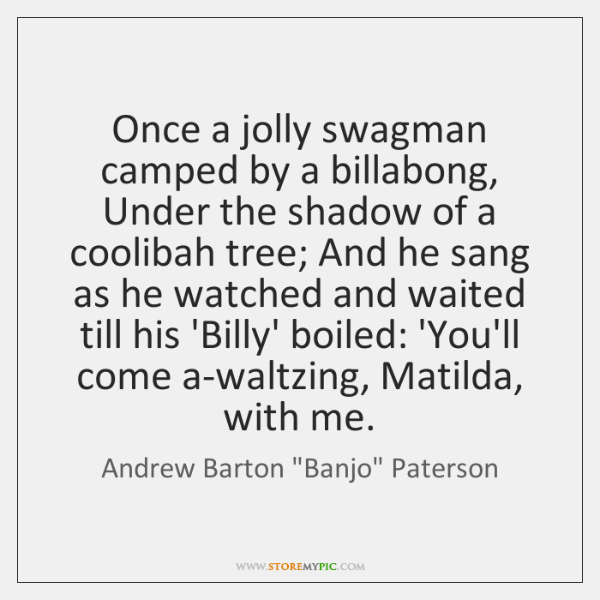 Once a jolly swagman camped by a billabong, Under the shadow of ...