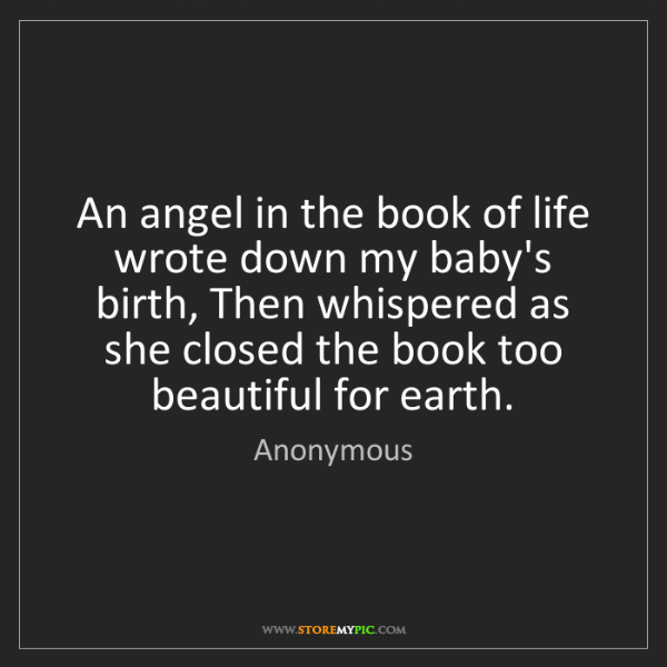 Anonymous: An angel in the book of life wrote down my baby's birth,...