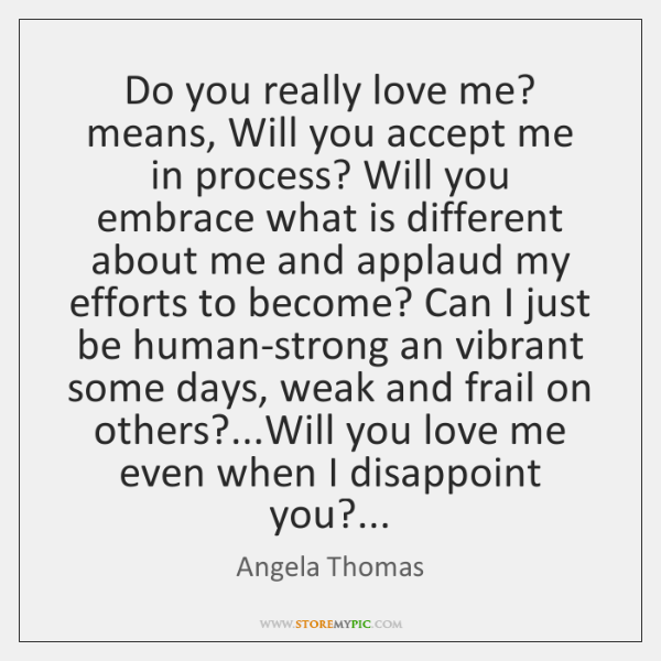 Do you really love me? means, Will you accept me in process? ...