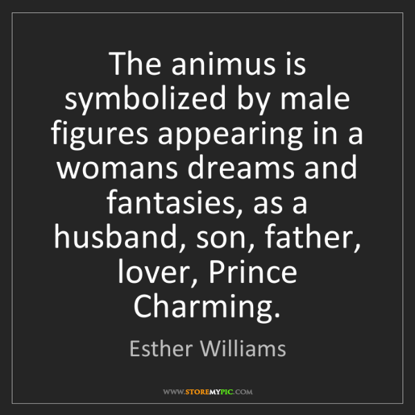 Esther Williams: The animus is symbolized by male figures appearing in...