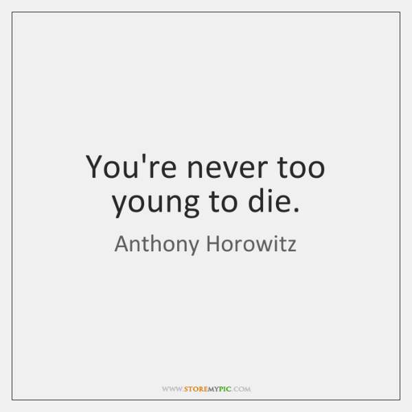 Youre Never Too Young To Die Storemypic