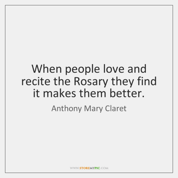 when people love and recite the rosary they find it makes them