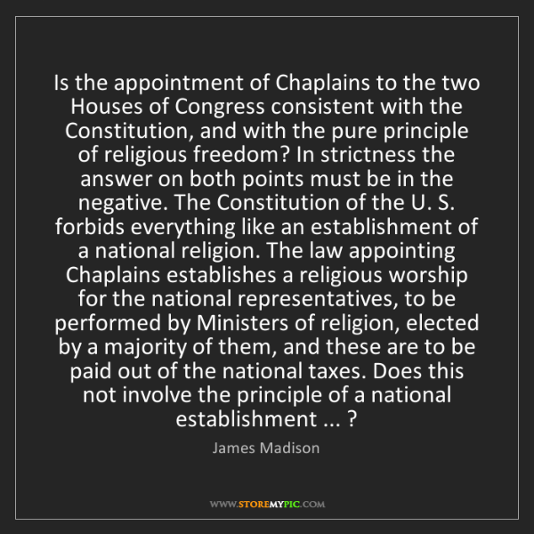 James Madison: Is the appointment of Chaplains to the two Houses of...