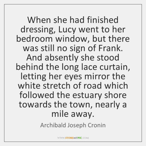 When she had finished dressing, Lucy went to her bedroom window, but ...