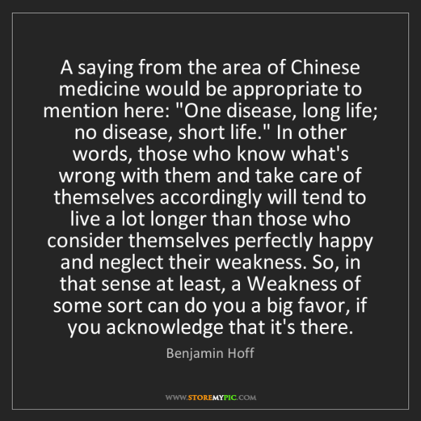 Benjamin Hoff: A saying from the area of Chinese medicine would be appropriate...