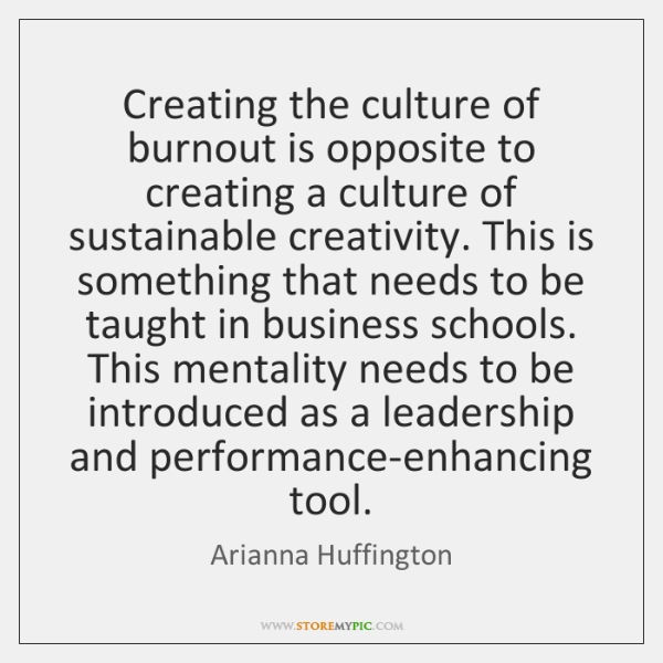 Creating the culture of burnout is opposite to creating a culture of ...