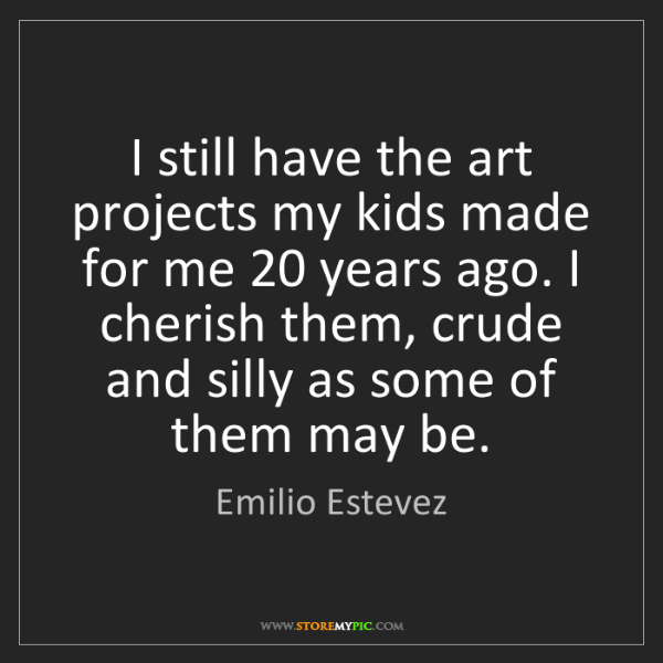 Emilio Estevez: I still have the art projects my kids made for me 20...