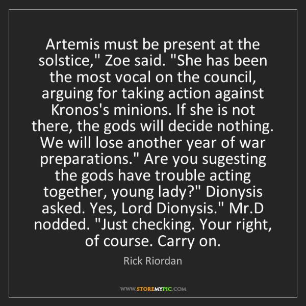 """Rick Riordan: Artemis must be present at the solstice,"""" Zoe said. """"She..."""