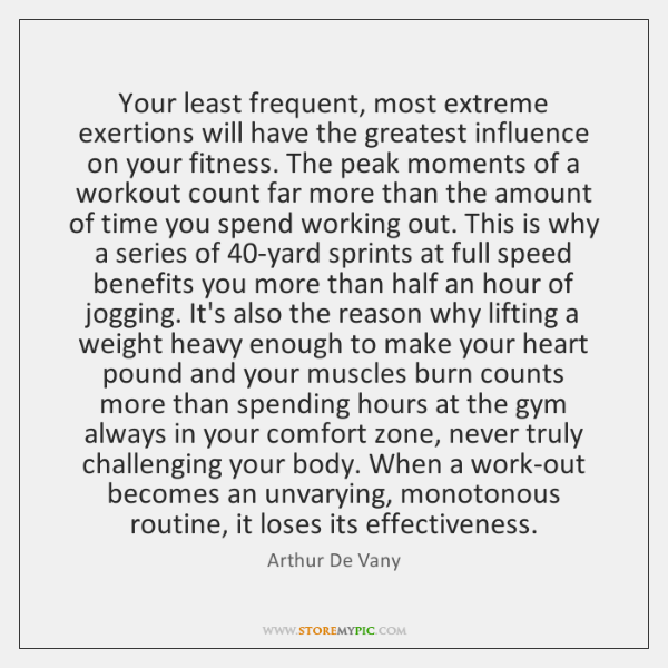 Your least frequent, most extreme exertions will have the greatest influence on ...