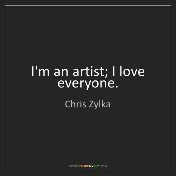 Chris Zylka: I'm an artist; I love everyone.