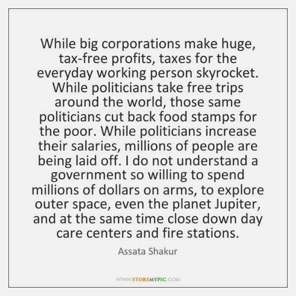 While big corporations make huge, tax-free profits, taxes for the everyday working ...
