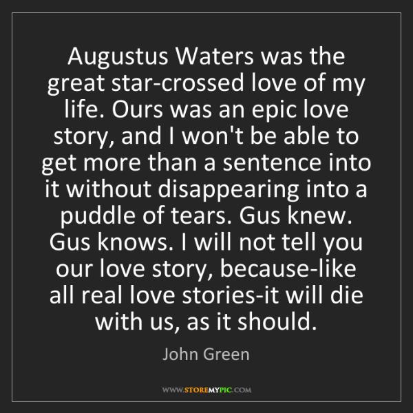 John Green: Augustus Waters was the great star-crossed love of my...
