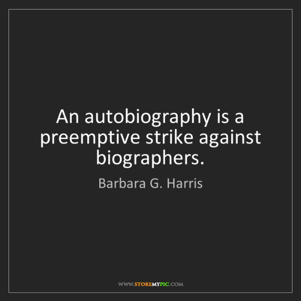 Barbara G. Harris: An autobiography is a preemptive strike against biographers.