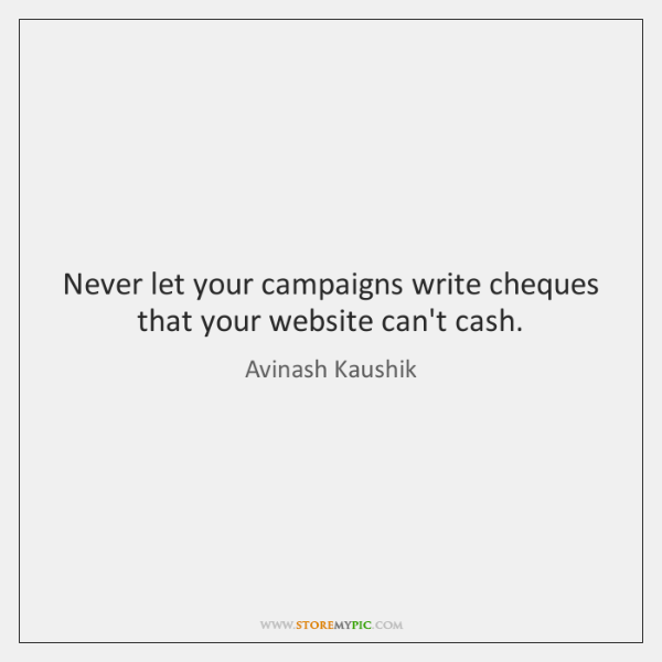 Never let your campaigns write cheques that your website can't cash.