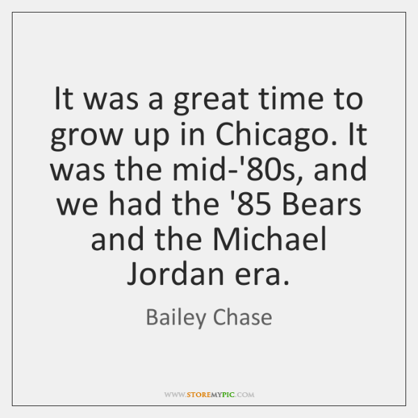 It Was A Great Time To Grow Up In Chicago It Was Storemypic