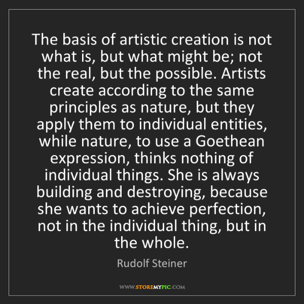 Rudolf Steiner: The basis of artistic creation is not what is, but what...