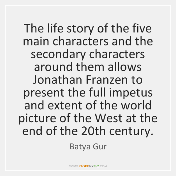 The life story of the five main characters and the secondary characters ...