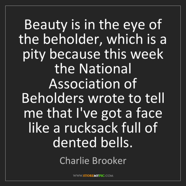 Charlie Brooker: Beauty is in the eye of the beholder, which is a pity...