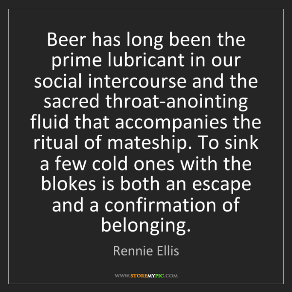 Rennie Ellis: Beer has long been the prime lubricant in our social...