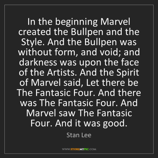 Stan Lee: In the beginning Marvel created the Bullpen and the Style....