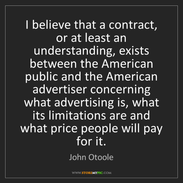 John Otoole: I believe that a contract, or at least an understanding,...