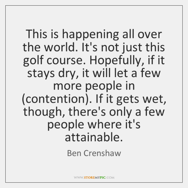 This is happening all over the world. It's not just this golf ...