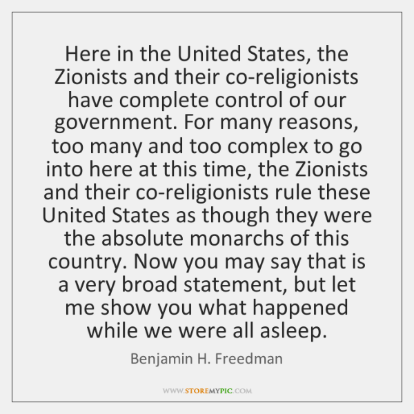 Here in the United States, the Zionists and their co-religionists have complete ...